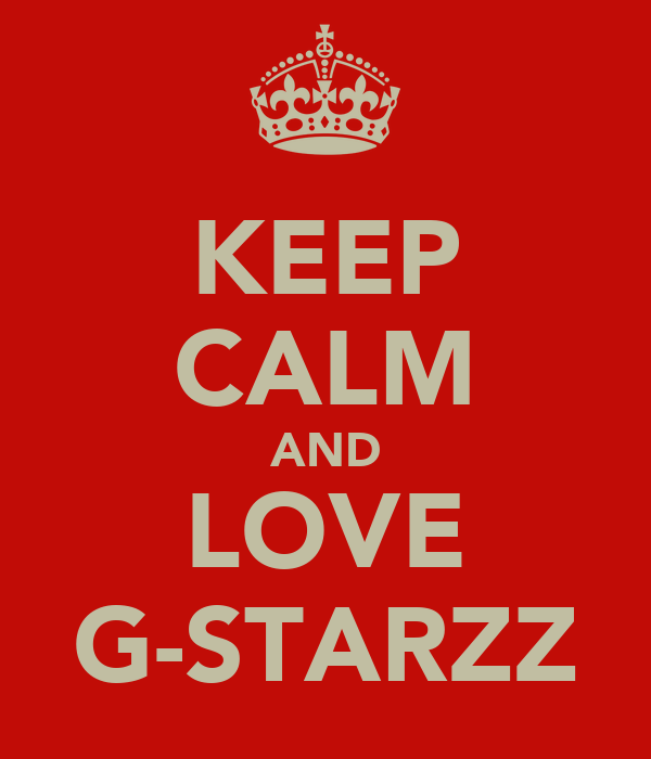 KEEP CALM AND LOVE G-STARZZ
