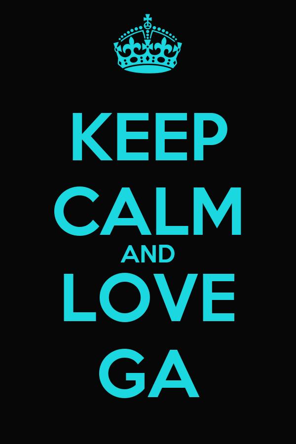 KEEP CALM AND LOVE GA