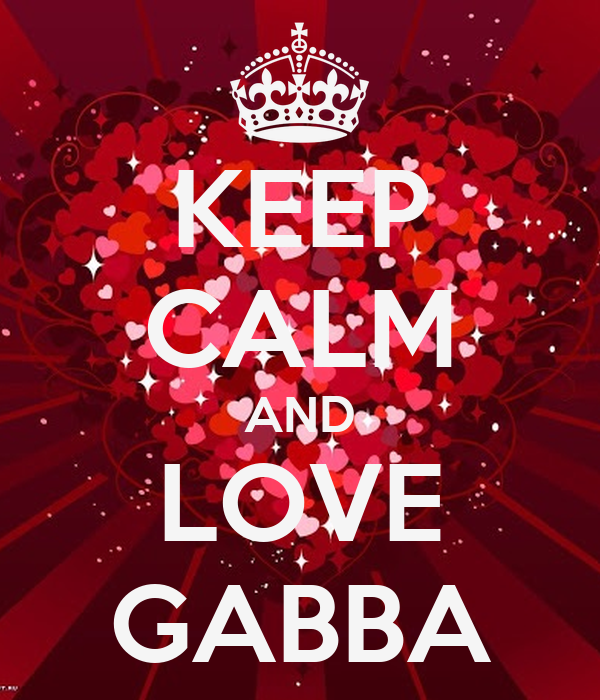 KEEP CALM AND LOVE GABBA