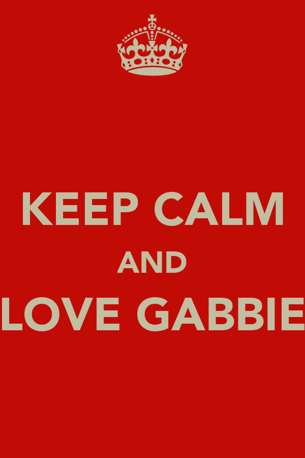 KEEP CALM AND LOVE GABBIE
