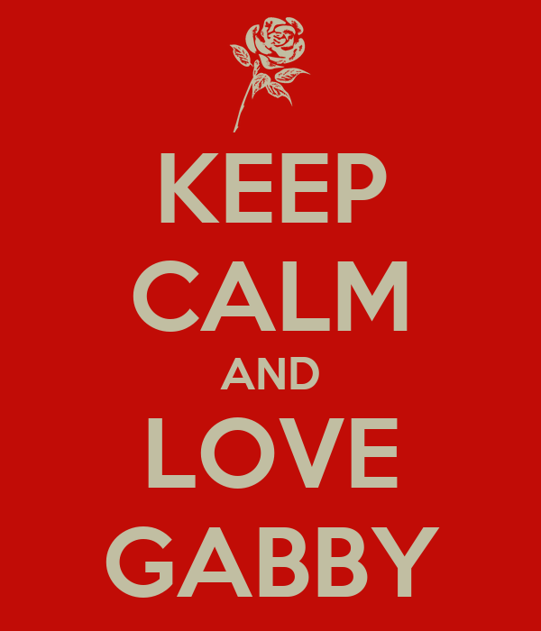 KEEP CALM AND LOVE GABBY
