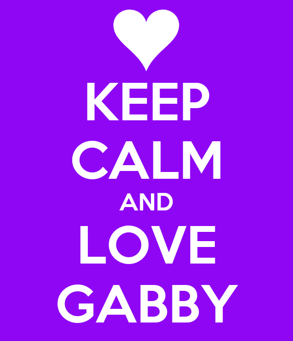 KEEP CALM AND LOVE GABBY