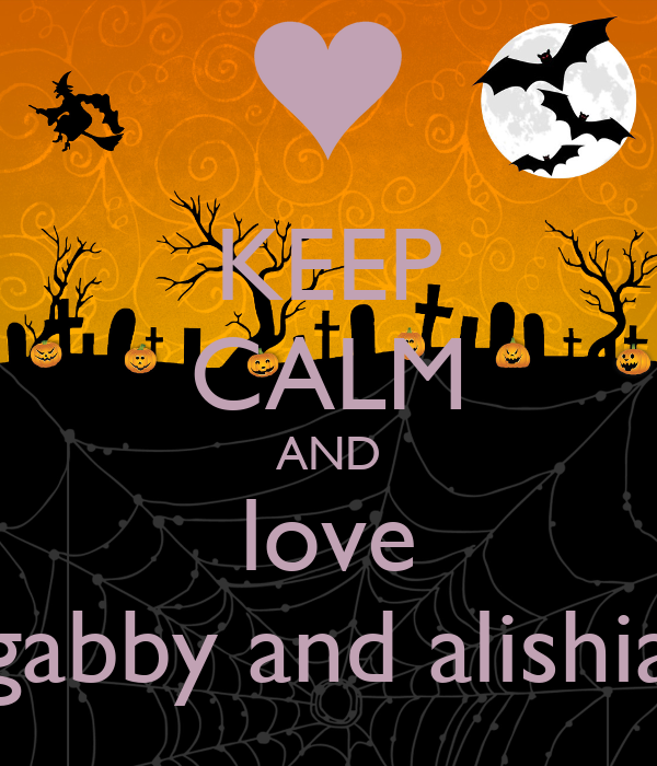 KEEP CALM AND love gabby and alishia