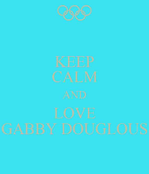 KEEP CALM AND LOVE GABBY DOUGLOUS