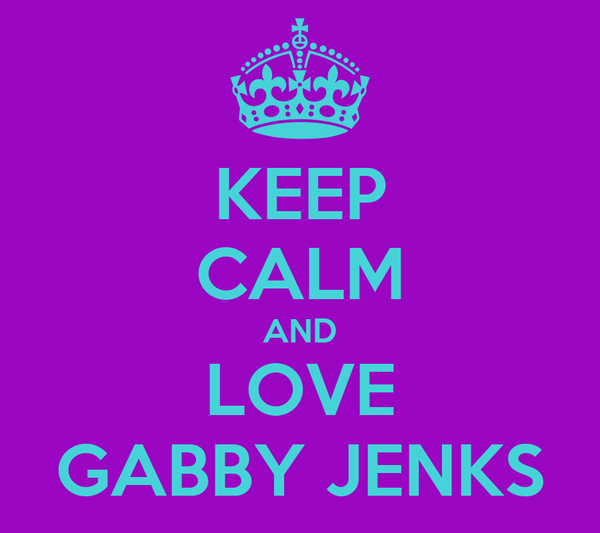 KEEP CALM AND LOVE GABBY JENKS