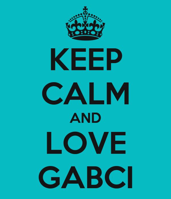 KEEP CALM AND LOVE GABCI