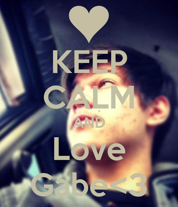 KEEP CALM AND Love Gabe<3