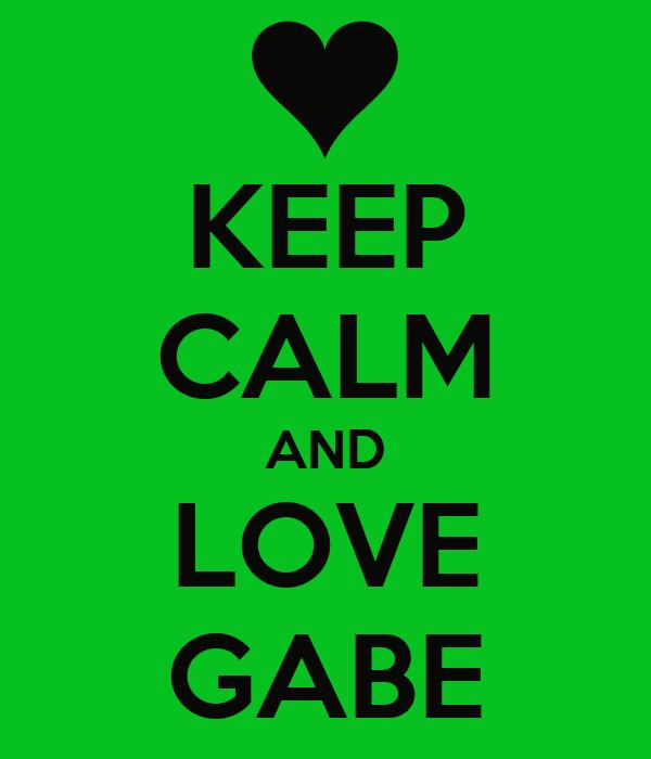 KEEP CALM AND LOVE GABE