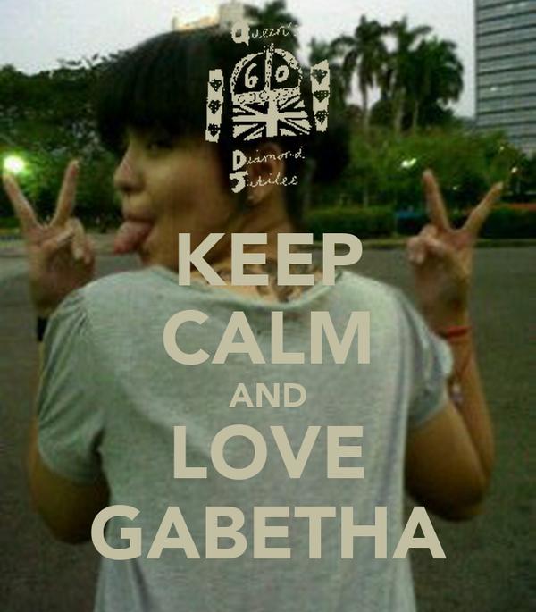 KEEP CALM AND LOVE GABETHA