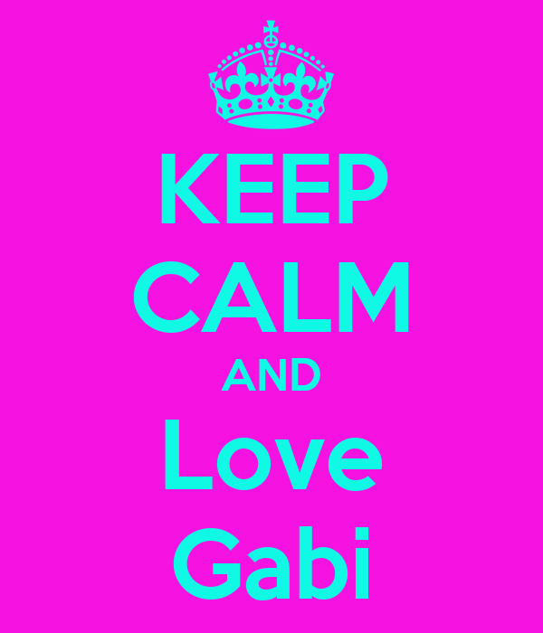 KEEP CALM AND Love Gabi