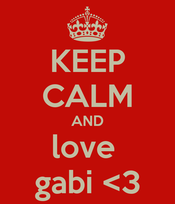 KEEP CALM AND love  gabi <3