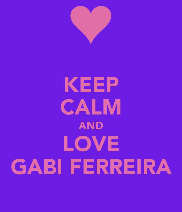 KEEP CALM AND LOVE GABI FERREIRA