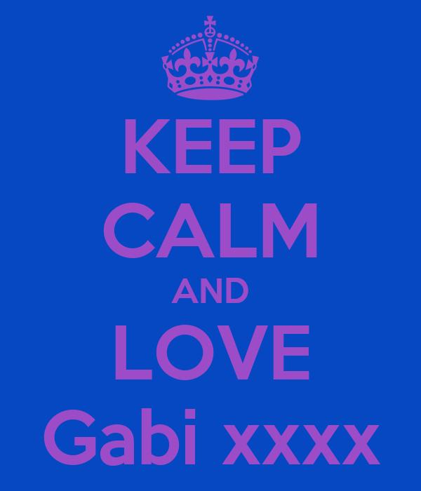 KEEP CALM AND LOVE Gabi xxxx