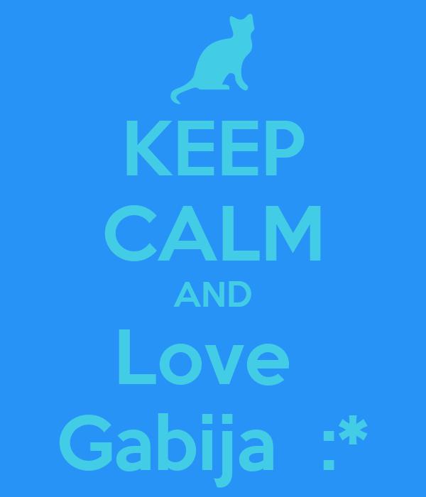 KEEP CALM AND Love  Gabija  :*