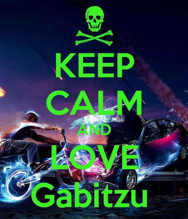 KEEP CALM AND LOVE Gabitzu