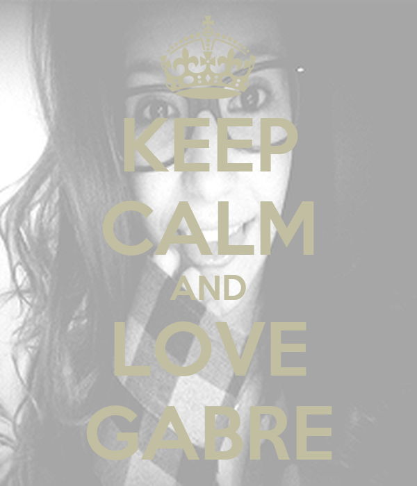 KEEP CALM AND LOVE GABRE