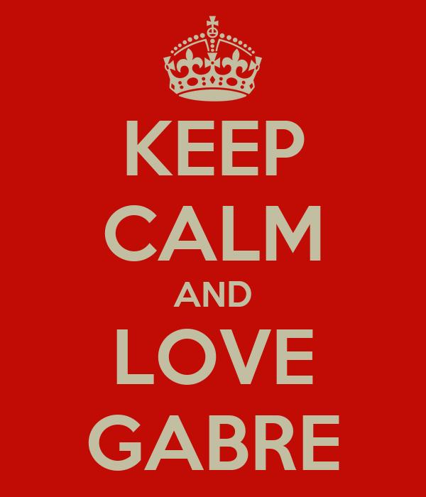 KEEP CALM AND LOVE GABRE
