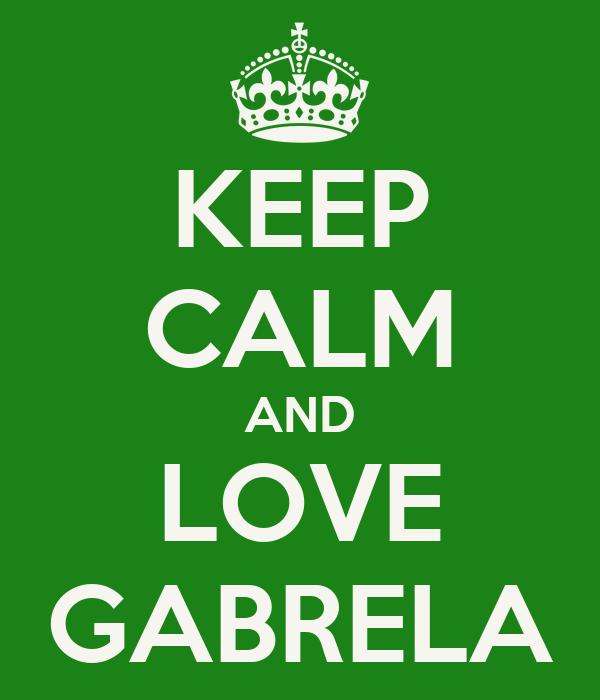 KEEP CALM AND LOVE GABRELA