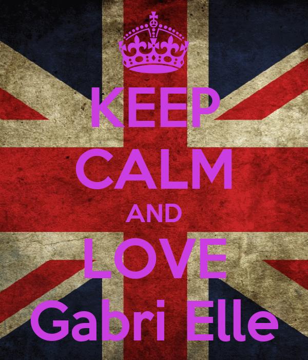 KEEP CALM AND LOVE Gabri Elle