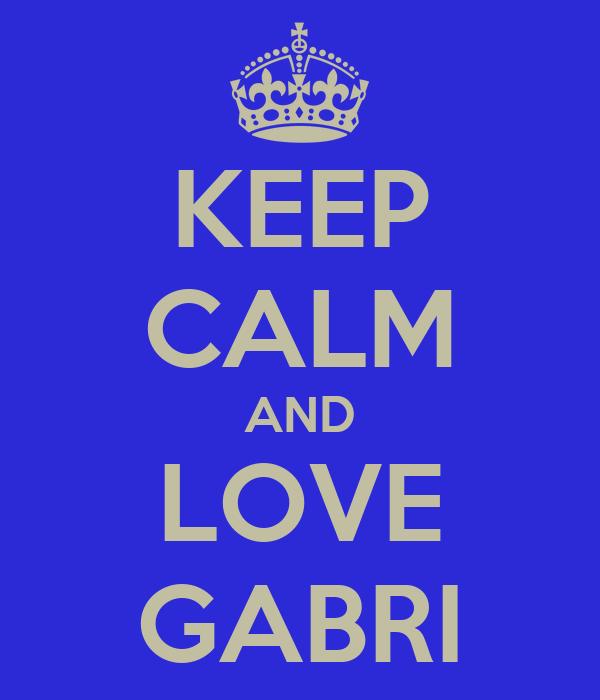 KEEP CALM AND LOVE GABRI