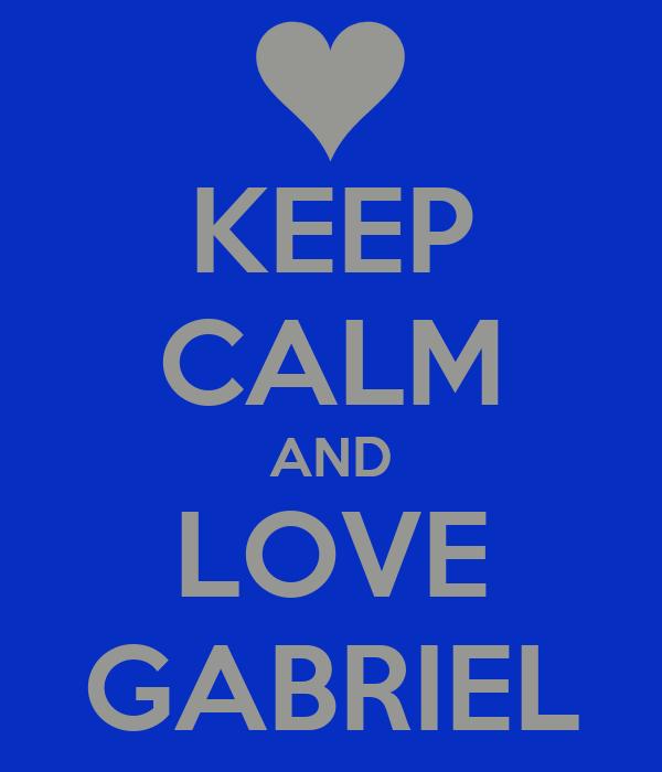 KEEP CALM AND LOVE GABRIEL