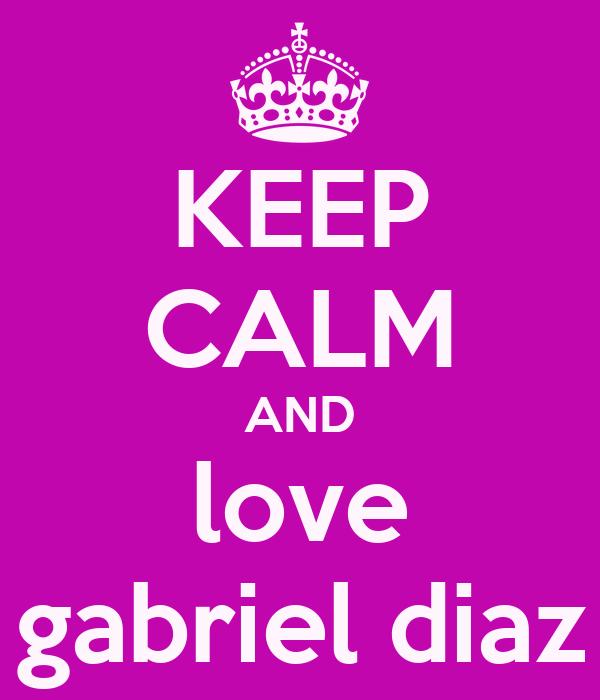 KEEP CALM AND love gabriel diaz
