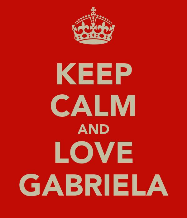 KEEP CALM AND LOVE GABRIELA