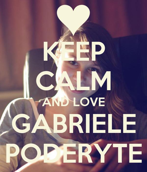 KEEP CALM AND LOVE GABRIELE PODERYTE