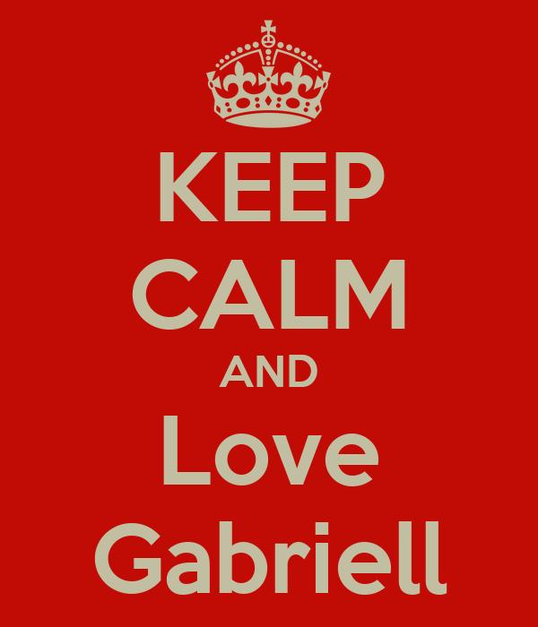 KEEP CALM AND Love Gabriell