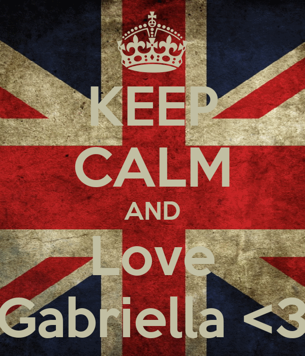 KEEP CALM AND Love Gabriella <3