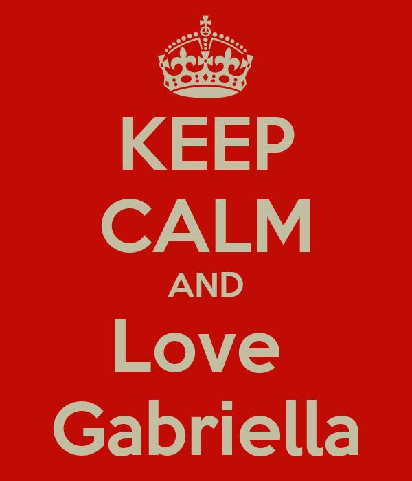 KEEP CALM AND Love  Gabriella