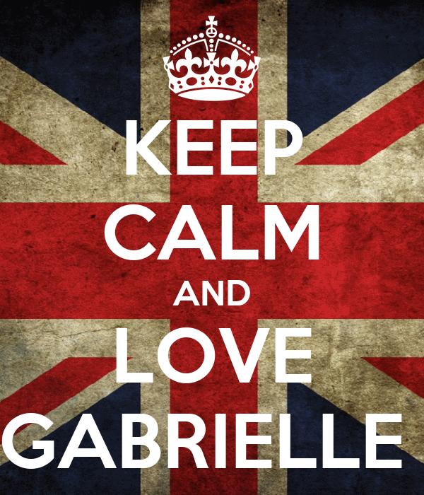 KEEP CALM AND LOVE GABRIELLE
