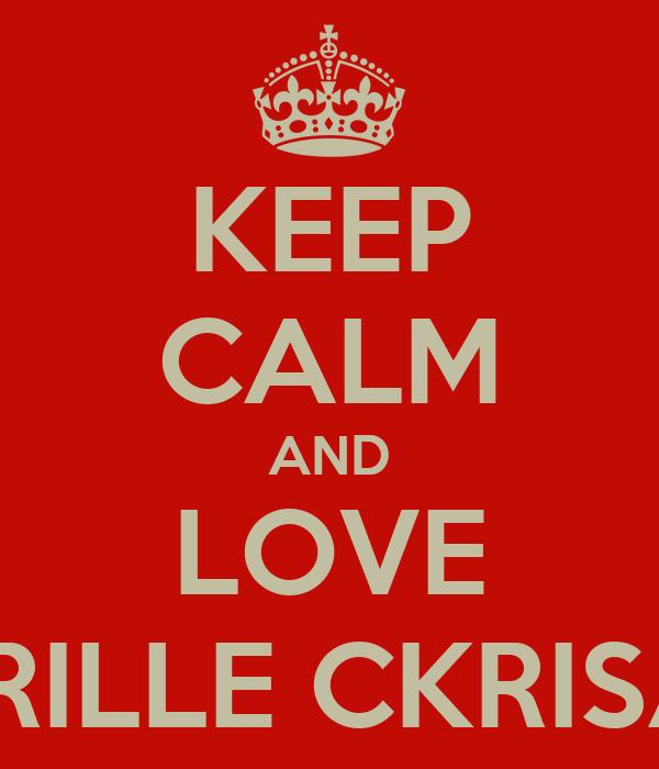 KEEP CALM AND LOVE GABRILLE CKRISANDI