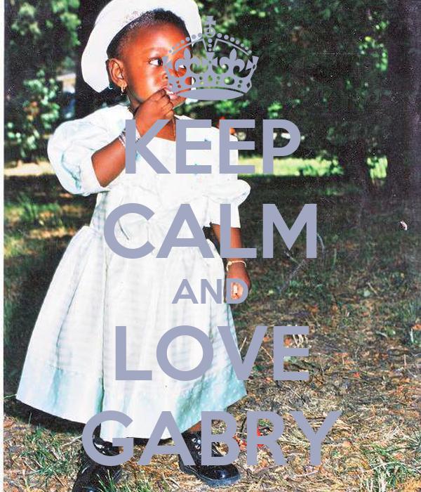 KEEP CALM AND LOVE GABRY