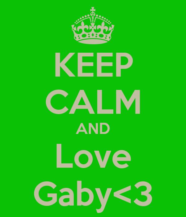 KEEP CALM AND Love Gaby<3