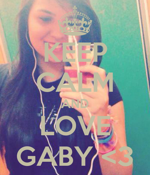 KEEP CALM AND LOVE GABY <3
