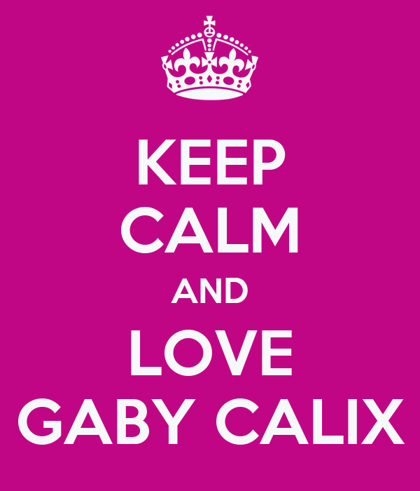 KEEP CALM AND LOVE GABY CALIX