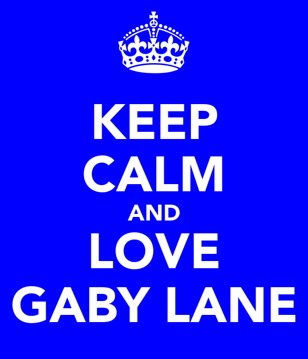 KEEP CALM AND LOVE GABY LANE