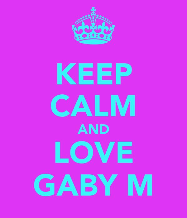 KEEP CALM AND LOVE GABY M