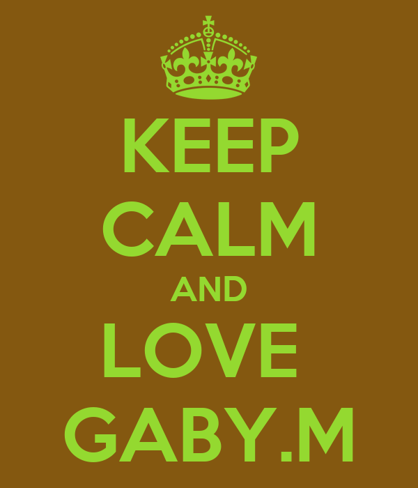 KEEP CALM AND LOVE  GABY.M