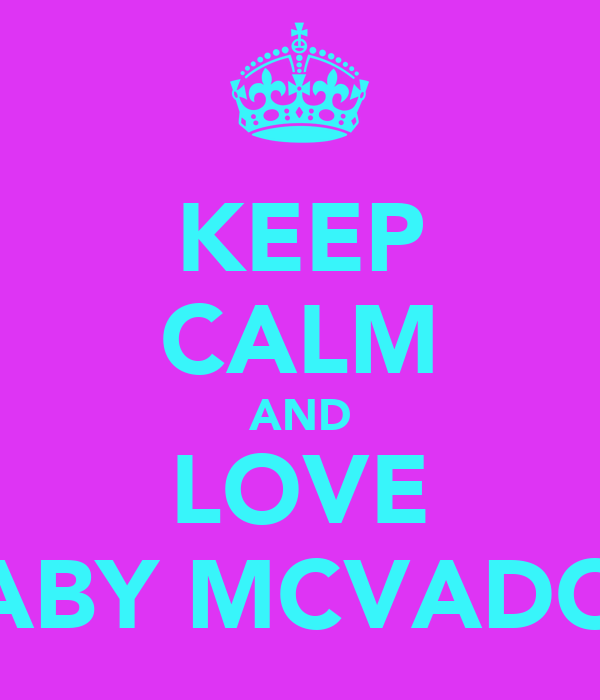 KEEP CALM AND LOVE GABY MCVADON