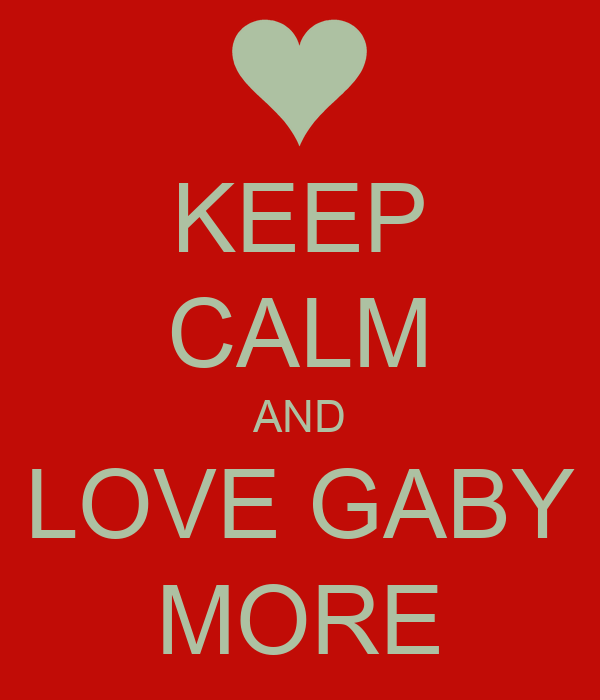 KEEP CALM AND LOVE GABY MORE