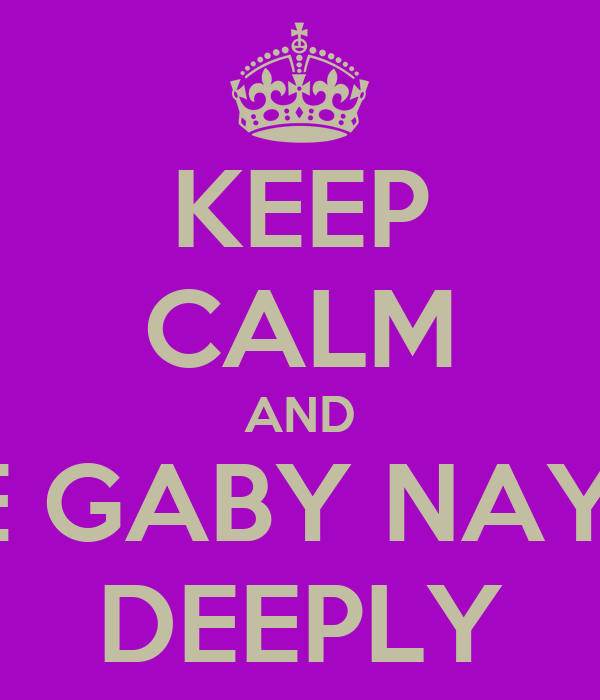 KEEP CALM AND LOVE GABY NAYOAN DEEPLY