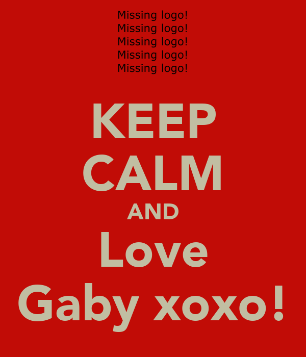 KEEP CALM AND Love Gaby xoxo!