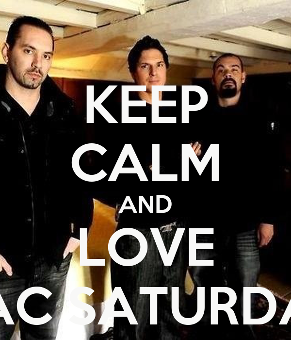 KEEP CALM AND LOVE GAC SATURDAY