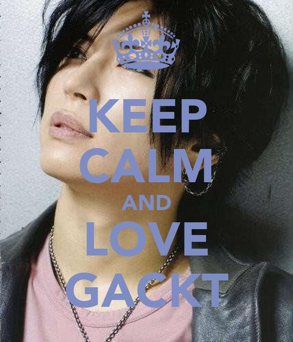 KEEP CALM AND LOVE GACKT