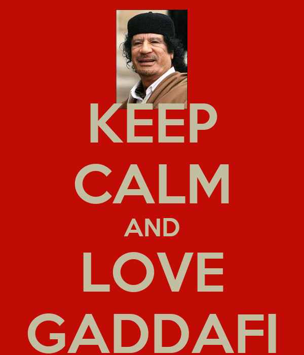 KEEP CALM AND LOVE GADDAFI