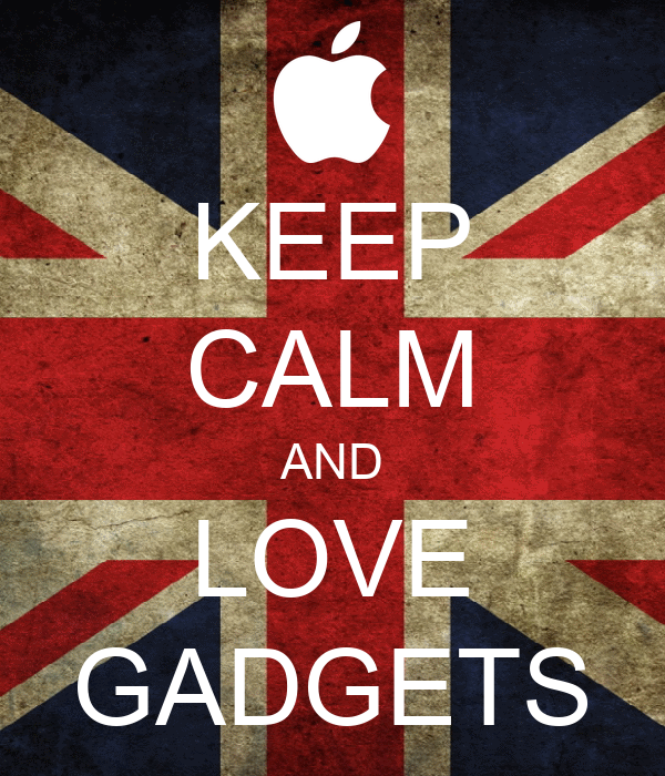 KEEP CALM AND LOVE GADGETS