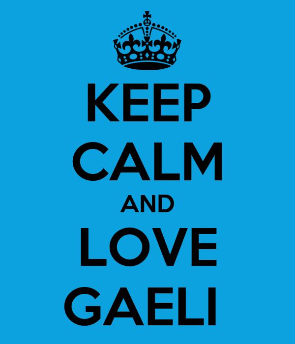 KEEP CALM AND LOVE GAELI