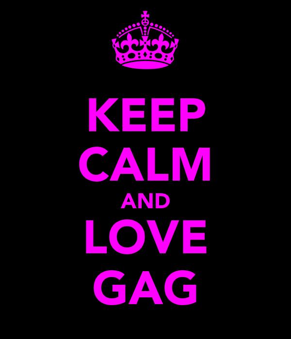 KEEP CALM AND LOVE GAG